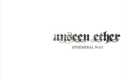 UNSEEN ETHER – Ephemeral way, 2011