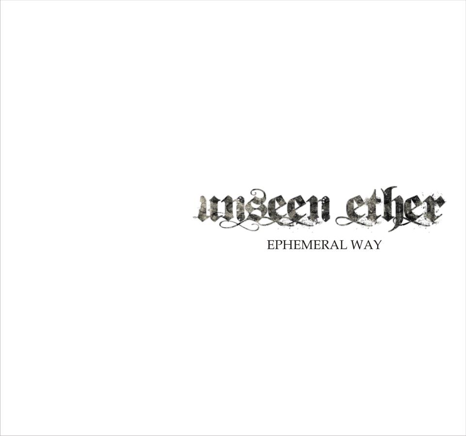 UNSEEN ETHER – Ephemeral way, 2011