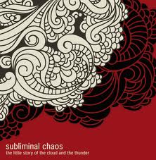 SUBLIMINAL CHAOS – The little story of the cloud and the thunder, 2011