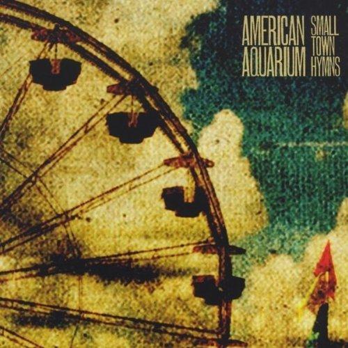 AMERICAN AQUARIUM (USA) – «Small town hymns», 2011