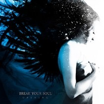 BREAK YOUR SOUL – Opening, 2012