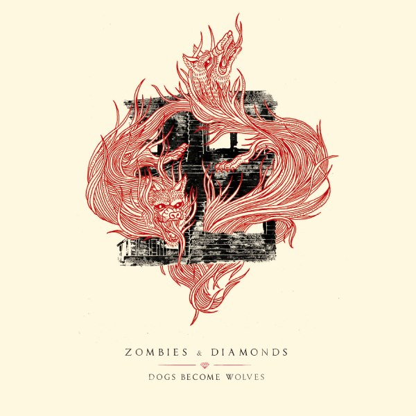 ZOMBIES AND DIAMONDS – Dogs become wolves, 2013