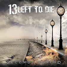 13 LEFT TO DIE – Seconds Behind, 2011
