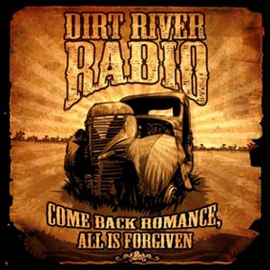 DIRT RIVER RADIO (AUS) – Come Back Romance, All Is Forever, 2012