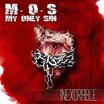 MY ONLY SIN (M.O.S) – Inexorable, 2013