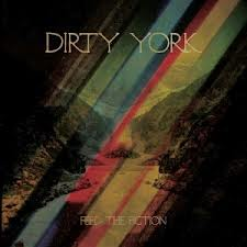 DIRTY YORK (AUS) – Feed The Fiction, 2013