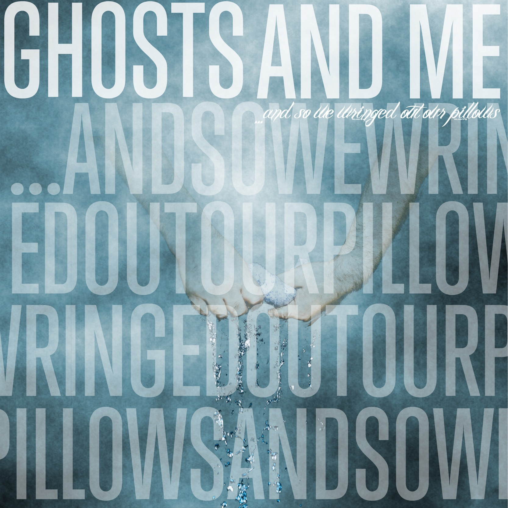 GHOSTS AND ME – And so we wringed out our pillows, 2012