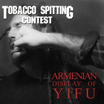 TOBACCO SPITTING CONTEST – Armenian Display of Yifu, Ep 2013
