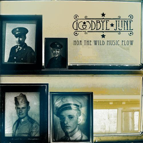 GOODBYE JUNE (USA) – Nor The Wild Music Flow, 2013