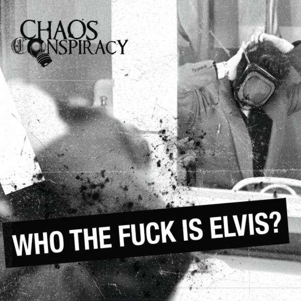 CHAOS CONSPIRACY (ITA) – Who the fuck is Elvis?, 2013