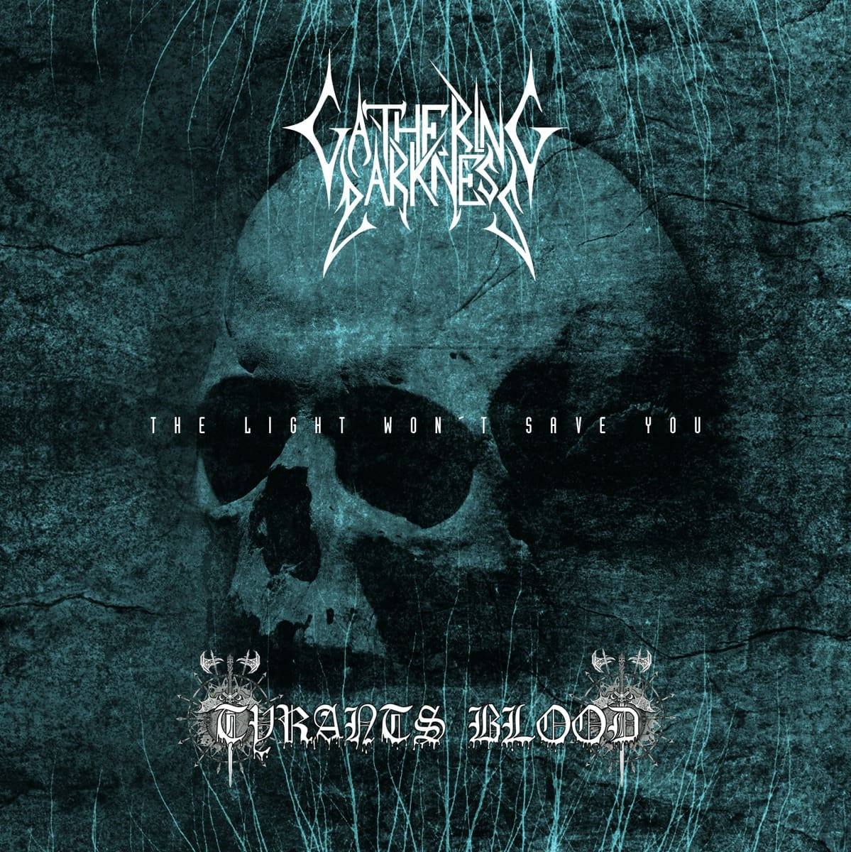 GATHERING DARKNESS/TYRANTS BLOOD (CAN) – The light won't save you, 2014