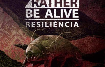 RATHER BE ALIVE – Resiliència, 2014