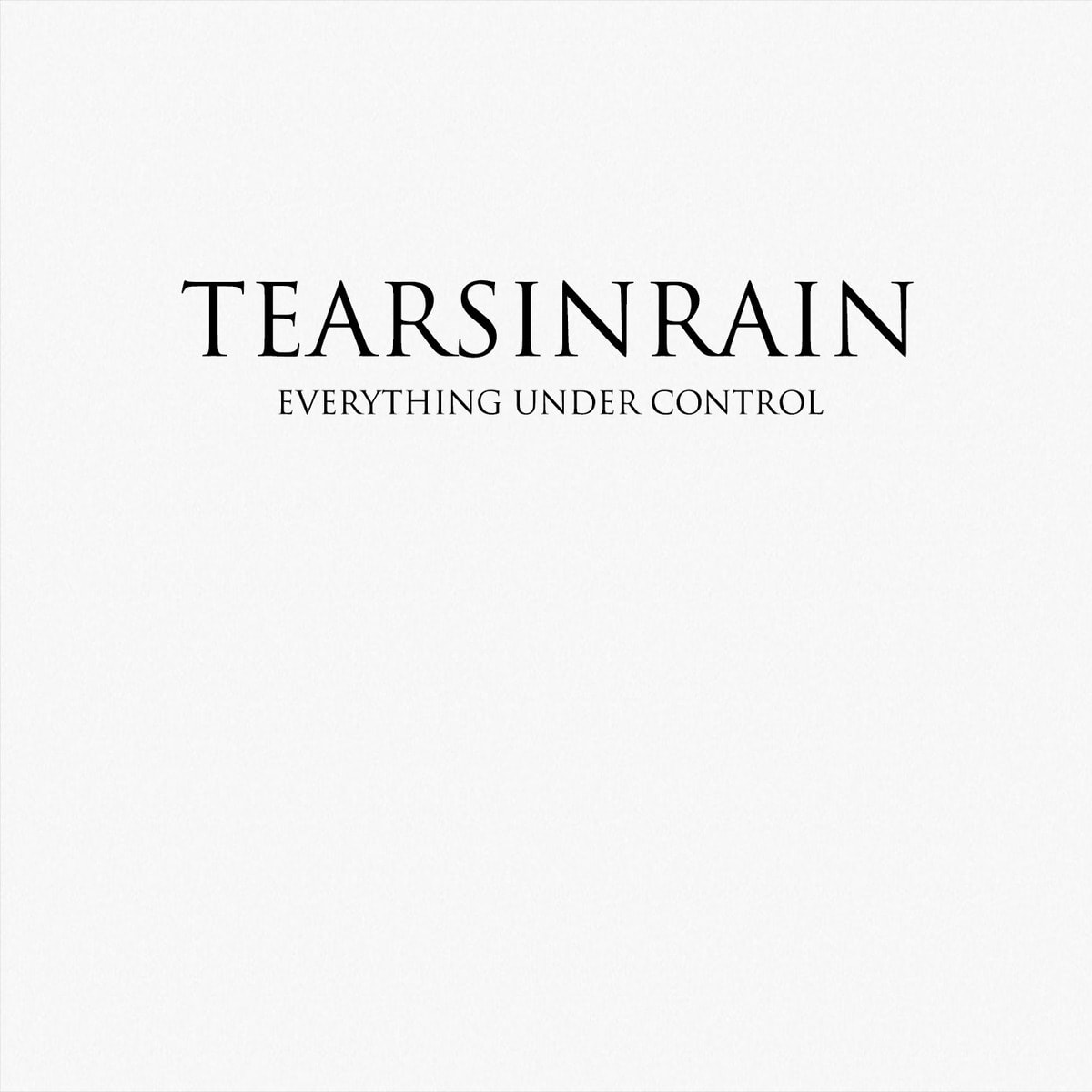 TEARS IN RAIN – Everything Under Control, 2015