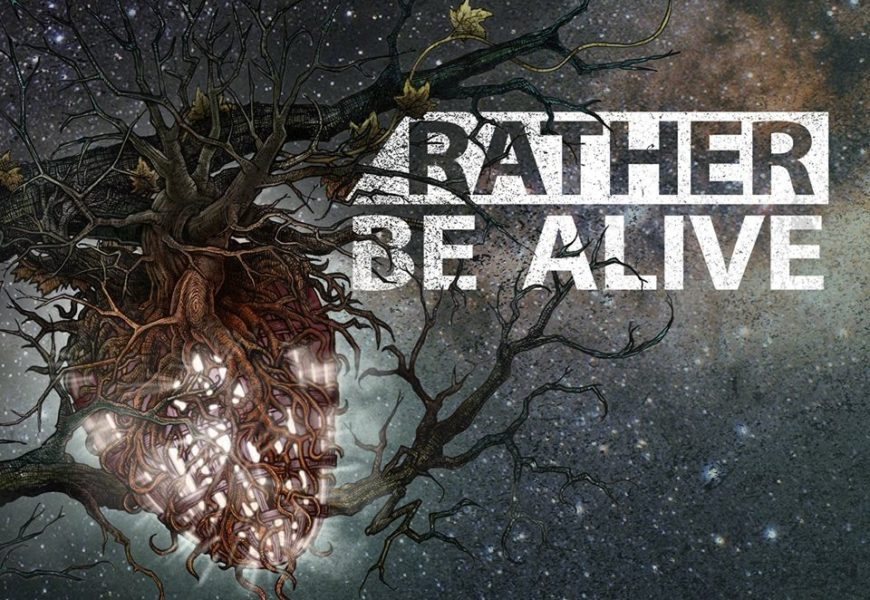 RATHER BE ALIVE – Origen, 2016