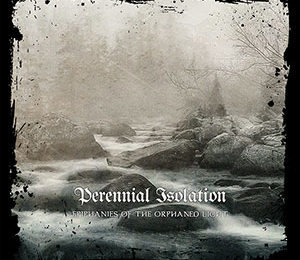 PERENNIAL ISOLATION – Epiphanies of the orphaned light, 2016