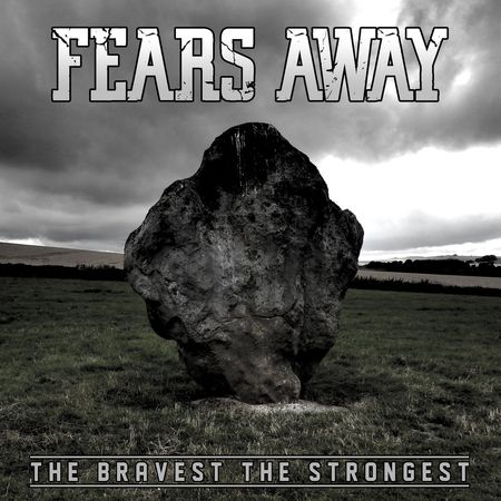 FEARS AWAY – The bravest the strongest, 2017