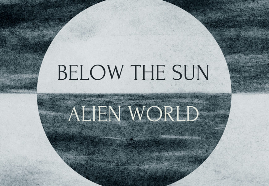 BELOW THE SUN (RUS) – Alien World, 2017