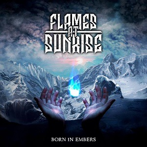 FLAMES AT SUNRISE – Born in embers, 2017