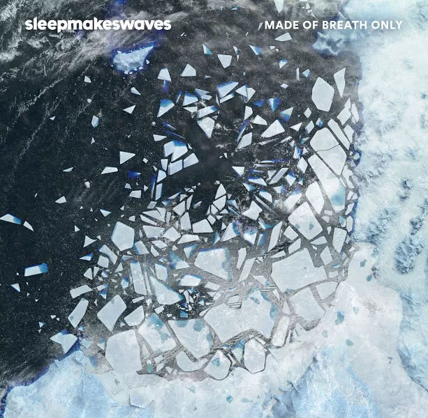 SLEEPMAKESWAVES (AUS) – Made of breath only, 2017