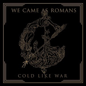 WE CAME AS ROMANS (USA) – Cold like war, 2017