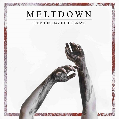 MELTDOWN – From this day to the grave, 2018