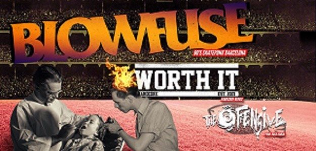 BLOWFUSE + WORTH IT + THE OFFENSIVE