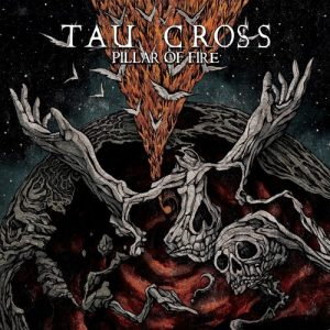 TAU CROSS (Int) – Pillar of fire, 2017