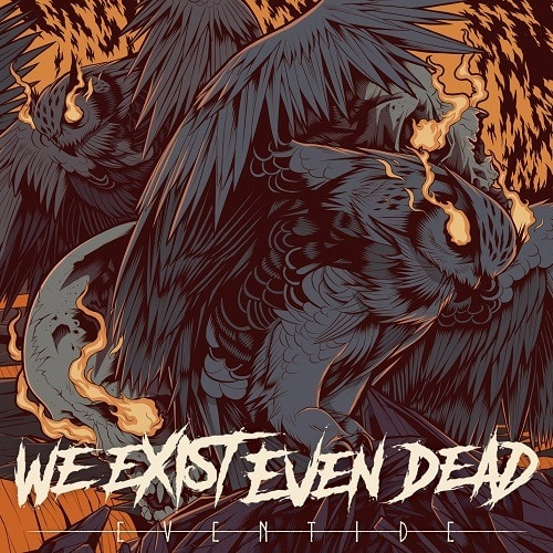 WE EXIST EVEN DEAD – Eventide, 2018