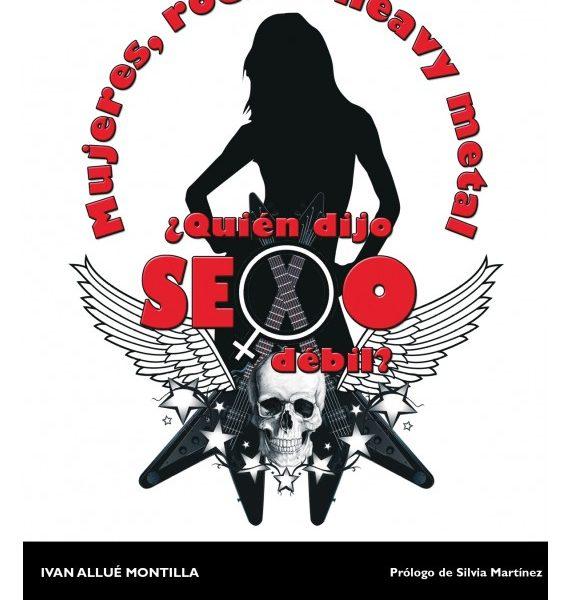 Mujeres, rock & heavy metal. ¿Quién dijo sexo débil? Iván Allué, 2017