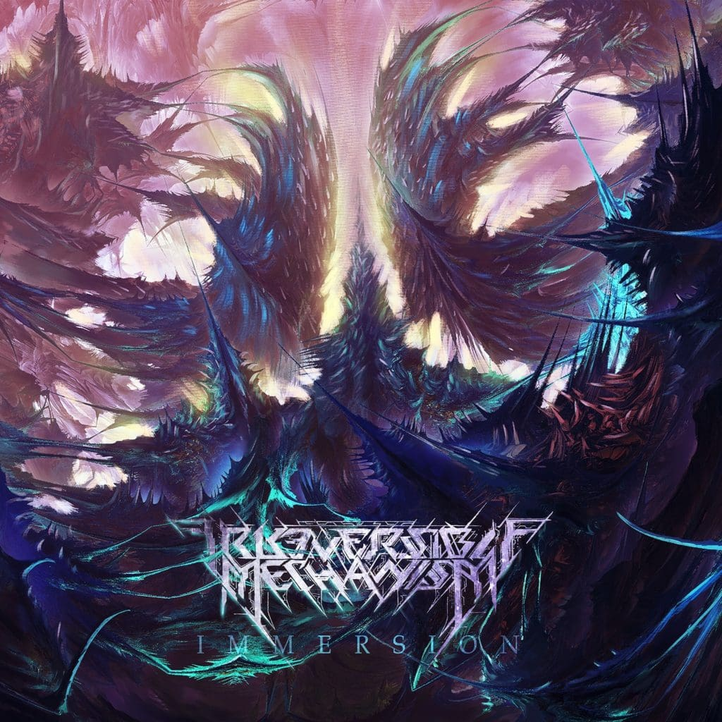 IRREVERSIBLE MECHANISM (BLR) – Immersion, 2018