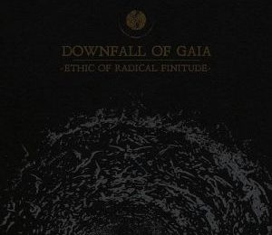 DOWNFALL OF GAIA (DEU) – Ethic of radical finitude, 2019