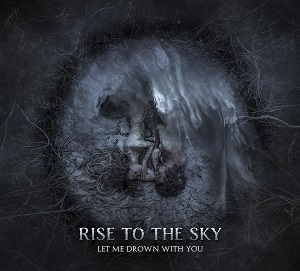 RISE TO THE SKY (CHL) – Let me drown with you, 2021